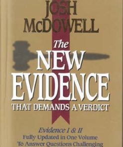 New Evidence That Demands a Verdict: Fully Updated to Answer the Questions Challenging Christians Today