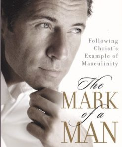 Mark of a Man: Following Christ's Example of Masculinity