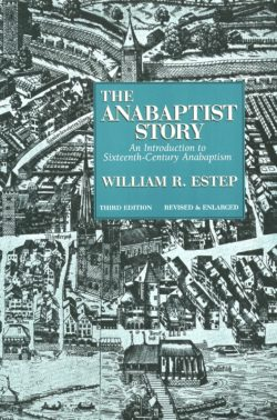 Anabaptist Story: An Introduction to Sixteenth-Century Anabaptism