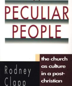 Peculiar People: The Church as Culture in a Post-Christian Society