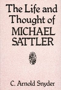 Life and Thought of Michael Sattler (Studies in Anabaptist & Mennonite History #27)