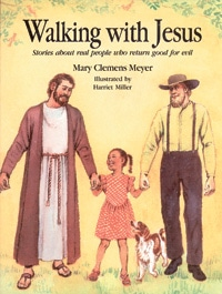 Walking with Jesus: Stories about Real People Who Return Good for Evil