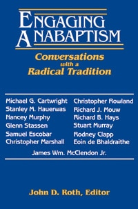 Engaging Anabaptism: Conversations With a Radical Tradition