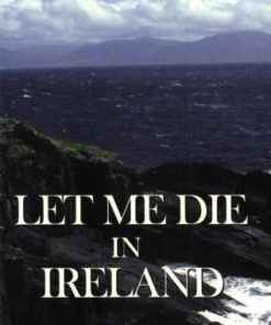 Let Me Die in Ireland: The True Story of Patrick