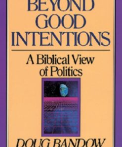 Beyond Good Intentions: A Biblical View of Politics