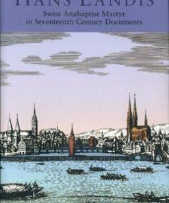 Hans Landis: Swiss Anabaptist Martyr in Seventeenth Century Documents