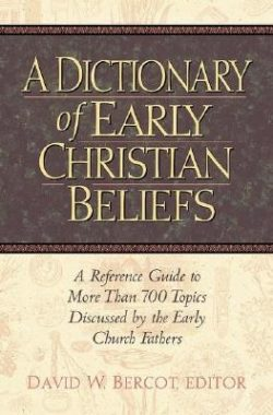 Dictionary of Early Christian Beliefs: A Reference Guide to More Than 700 Topics Discussed by the Early Church Fathers