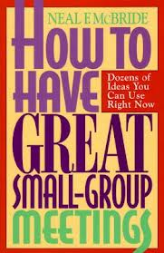 How to Have Great Small-Group Meetings: Dozens of Ideas You Can Use Right Now