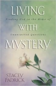 Living with Mystery: Finding God in the Midst of Unanswered Questions