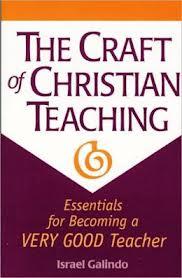 Craft of Christian Teaching: Essentials for Becoming a Very Good Teacher