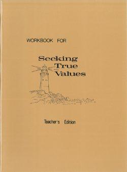 Seeking True Values Workbook - Teacher's edition