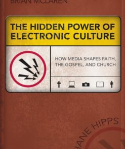 Hidden Power of Electronic Culture: How Media Shapes Faith, the Gospel, and Church