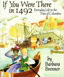 If You Were There in 1492: Everyday Life in the Time of Columbus