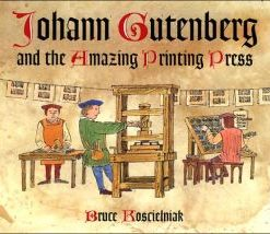 Johann Gutenburg and the Amazing Printing Press