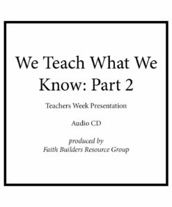 We Teach What We Know Part 2