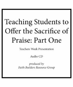 Teaching Students to Offer the Sacrifice of Praise, Part One