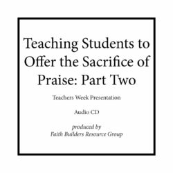 Teaching Students to Offer the Sacrifice of Praise, Part Two