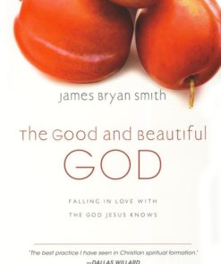 Good and Beautiful God: Falling in Love with the God Jesus Knows