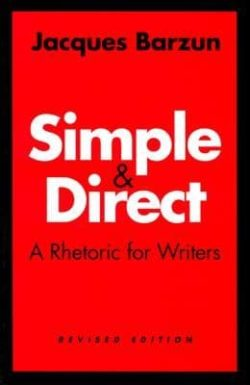 Simple and Direct: A Rhetoric for Writers (Revised)