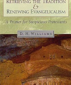 Retrieving the Tradition and Renewing Evangelicalism: A Primer for Suspicious Protestants