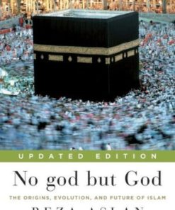 No God But God: The Origins, Evolution, and Future of Islam