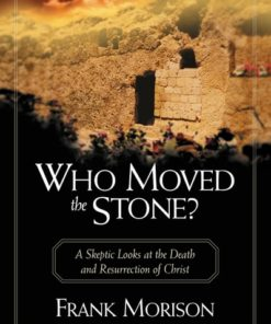 Who Moved the Stone?: A Skeptic Looks at the Death and Resurrection of Christ