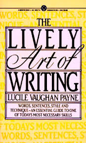 Lively Art of Writing: Words, Sentences, Style and Technique--An Essential Guide to One of Todays Most Necessary Skills
