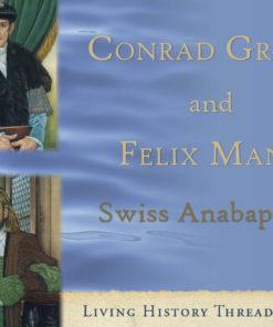 Conrad Grebel & Felix Manz: Swiss Anabaptists