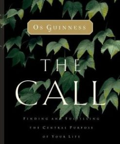 Call, The: Finding and Fulfilling the Central Purpose of Your Life
