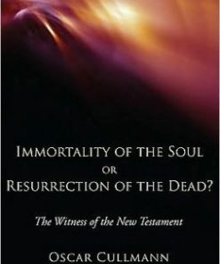 Immortality of the Soul, or Resurrection of the Dead?