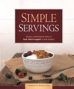 Simple Servings: Recipes Celebrating the Place of Food, Faith & Laughter at Faith Builders-0